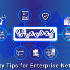 10 Security Tips for Enterprise Network Administration